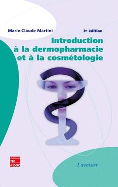 Introduction à la dermopharmacie et à la cosmétologie (3° Éd.) Marie-Claude MARTINI